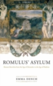 Ebook in inglese Romulus' Asylum: Roman Identities from the Age of Alexander to the Age of Hadrian Dench, Emma