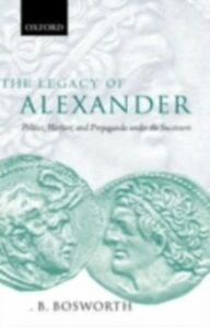 Ebook in inglese Legacy of Alexander: Politics, Warfare, and Propaganda under the Successors Bosworth, A. B.