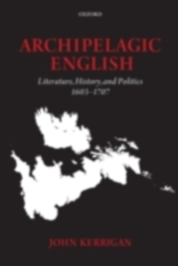 Ebook in inglese Archipelagic English: Literature, History, and Politics 1603-1707 Kerrigan, John