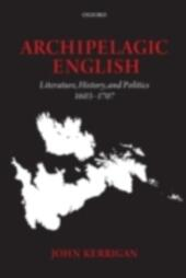 Archipelagic English: Literature, History, and Politics 1603-1707