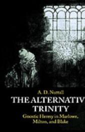 Alternative Trinity: Gnostic Heresy in Marlowe, Milton, and Blake