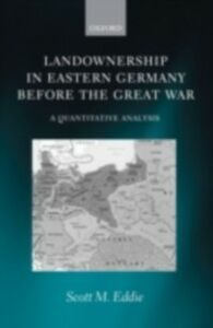 Foto Cover di Landownership in Eastern Germany Before the Great War: A Quantitative Analysis, Ebook inglese di Scott M. Eddie, edito da OUP Oxford