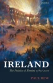 Ireland: The Politics of Enmity 1789-2006