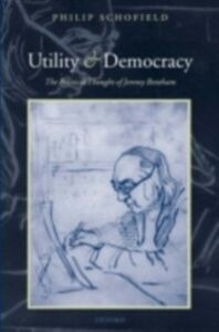 Ebook in inglese Utility and Democracy: The Political Thought of Jeremy Bentham Schofield, Philip