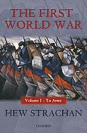 First World War: Volume I: To Arms