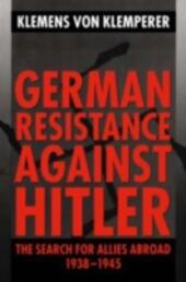 German Resistance against Hitler: The Search for Allies Abroad 1938-1945