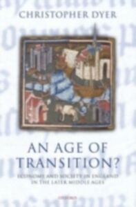 Foto Cover di Age of Transition?: Economy and Society in England in the Later Middle Ages, Ebook inglese di Christopher Dyer, edito da OUP Oxford