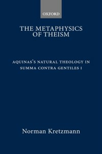 Ebook in inglese Metaphysics of Theism: Aquinas's Natural Theology in Summa contra gentiles I -, -