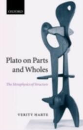 Plato on Parts and Wholes: The Metaphysics of Structure
