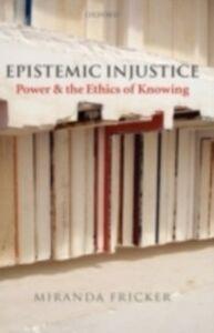 Foto Cover di Epistemic Injustice: Power and the Ethics of Knowing, Ebook inglese di Miranda Fricker, edito da Clarendon Press