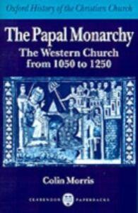 Foto Cover di Papal Monarchy: The Western Church from 1050 to 1250, Ebook inglese di  edito da Clarendon Press