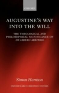Ebook in inglese Augustine's Way into the Will: The Theological and Philosophical Significance of De libero arbitrio Harrison, Simon
