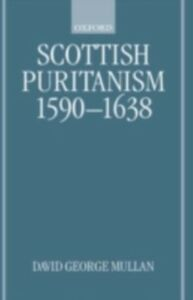Ebook in inglese Scottish Puritanism, 1590-1638 Mullan, David George
