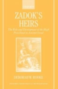 Foto Cover di Zadok's Heirs: The Role and Development of the High Priesthood in Ancient Israel, Ebook inglese di Deborah W. Rooke, edito da Clarendon Press
