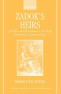 Ebook in inglese Zadok's Heirs: The Role and Development of the High Priesthood in Ancient Israel Rooke, Deborah W.