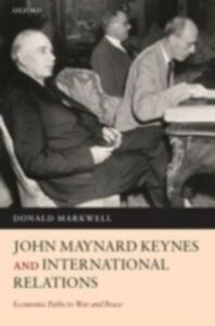 Foto Cover di John Maynard Keynes and International Relations: Economic Paths to War and Peace, Ebook inglese di Donald Markwell, edito da OUP Oxford