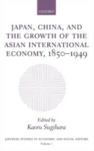 Ebook in inglese Japan, China, and the Growth of the Asian International Economy, 1850-1949