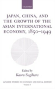 Ebook in inglese Japan, China, and the Growth of the Asian International Economy, 1850-1949 -, -