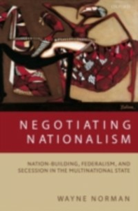Ebook in inglese Negotiating Nationalism: Nation-Building, Federalism, and Secession in the Multinational State Norman, Wayne