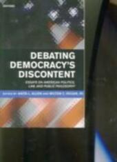 Debating Democracy's Discontent Essays on American Politics, Law, and Public Philosophy