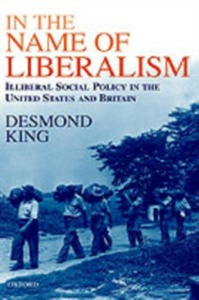 Ebook in inglese In The Name of Liberalism: Illiberal Social Policy in the USA and Britain King, Desmond