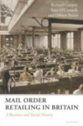 Mail Order Retailing in Britain: A Business and Social History