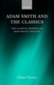 Foto Cover di Adam Smith and the Classics: The Classical Heritage in Adam Smith's Thought, Ebook inglese di Gloria Vivenza, edito da OUP Oxford