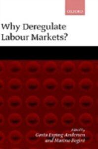 Ebook in inglese Why Deregulate Labour Markets? -, -