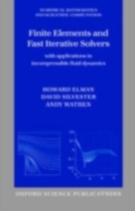 Ebook in inglese Finite Elements and Fast Iterative Solvers: with Applications in Incompressible Fluid Dynamics Elman, Howard C. , Silvester, David J. , Wathen, Andrew J.