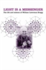 Foto Cover di Light is a Messenger: The Life and Science of William Lawrence Bragg, Ebook inglese di Graeme K. Hunter, edito da OUP Oxford