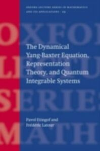 Foto Cover di Dynamical Yang-Baxter Equation, Representation Theory, and Quantum Integrable Systems, Ebook inglese di Pavel Etingof,Frederic Latour, edito da OUP Oxford