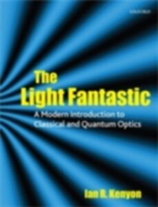 Foto Cover di Light Fantastic: A Modern Introduction to Classical and Quantum Optics, Ebook inglese di  edito da OUP Oxford