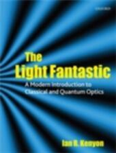 Light Fantastic: A Modern Introduction to Classical and Quantum Optics