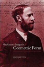 Mechanistic Images in Geometric Form: Heinrich Hertz's 'Principles of Mechanics'