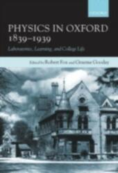 Physics in Oxford, 1839-1939: Laboratories, Learning and College Life