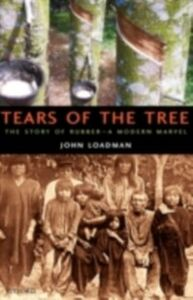 Foto Cover di Tears of the Tree: The Story of Rubber - A Modern Marvel, Ebook inglese di John Loadman, edito da OUP Oxford