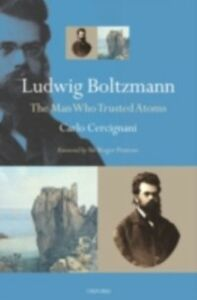 Ebook in inglese Ludwig Boltzmann: The Man Who Trusted Atoms Cercignani, Carlo