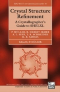 Ebook in inglese Crystal Structure Refinement: A Crystallographer's Guide to SHELXL Herbst-Irmer, Regine , Sawaya, Michael , Schneider, Thomas , Spek, Anthony
