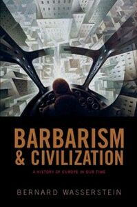 Foto Cover di Barbarism and Civilization A History of Europe in our Time, Ebook inglese di Bernard Wasserstein, edito da Oxford University Press