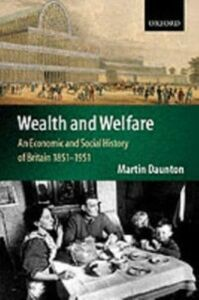 Foto Cover di Wealth and Welfare: An Economic and Social History of Britain 1851-1951, Ebook inglese di Martin Daunton, edito da OUP Oxford