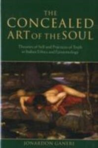 Ebook in inglese Concealed Art of the Soul: Theories of Self and Practices of Truth in Indian Ethics and Epistemology Ganeri, Jonardon