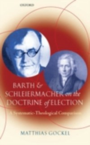 Ebook in inglese Barth and Schleiermacher on the Doctrine of Election: A Systematic-Theological Comparison Gockel, Matthias