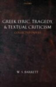 Ebook in inglese Greek Lyric, Tragedy, and Textual Criticism: Collected Papers Barrett, W. S.