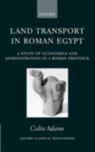 Ebook in inglese Land Transport in Roman Egypt: A Study of Economics and Administration in a Roman Province Adams, Colin