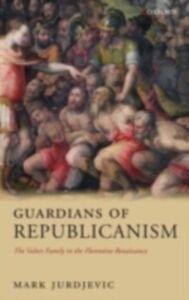 Foto Cover di Guardians of Republicanism: The Valori Family in the Florentine Renaissance, Ebook inglese di Mark Jurdjevic, edito da OUP Oxford