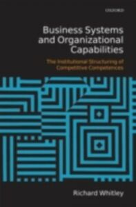Foto Cover di Business Systems and Organizational Capabilities: The Institutional Structuring of Competitive Competences, Ebook inglese di Richard Whitley, edito da OUP Oxford