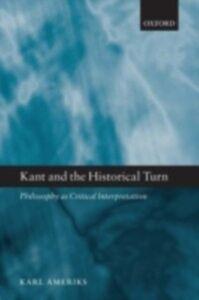 Foto Cover di Kant and the Historical Turn: Philosophy as Critical Interpretation, Ebook inglese di Karl Ameriks, edito da Clarendon Press