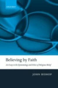 Foto Cover di Believing by Faith: An Essay in the Epistemology and Ethics of Religious Belief, Ebook inglese di John Bishop, edito da Clarendon Press