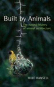 Foto Cover di Built by Animals The natural history of animal architecture, Ebook inglese di Mike Hansell, edito da Oxford University Press