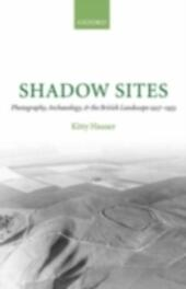 Shadow Sites: Photography, Archaeology, and the British Landscape 1927-1955